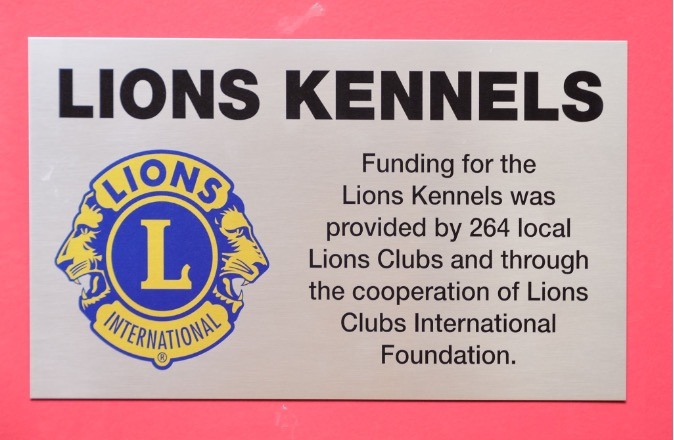 Lions Kennels - Funding for the Lions Kennels was provided by 264 local Lions Clubs and through the cooperation of Lions Clubs International Foundation.